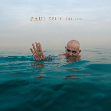 Paul Kelly - Life Is Fine.png