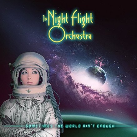 Night Flight Orchestra - Sometimes The World Isn't Enough